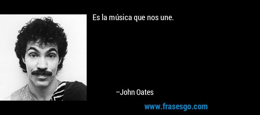 Es la música que nos une. – John Oates