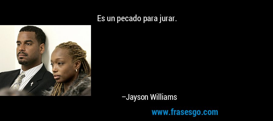 Es un pecado para jurar. – Jayson Williams