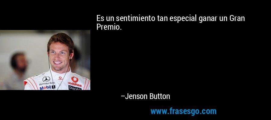 Es un sentimiento tan especial ganar un Gran Premio. – Jenson Button
