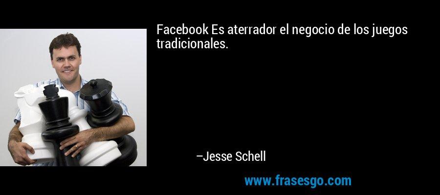 Facebook Es aterrador el negocio de los juegos tradicionales. – Jesse Schell