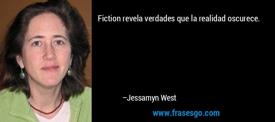 Fiction revela verdades que la realidad oscurece. – Jessamyn West
