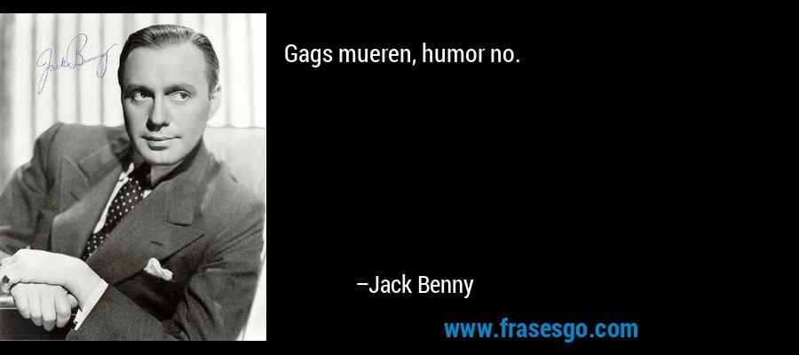 Gags mueren, humor no. – Jack Benny