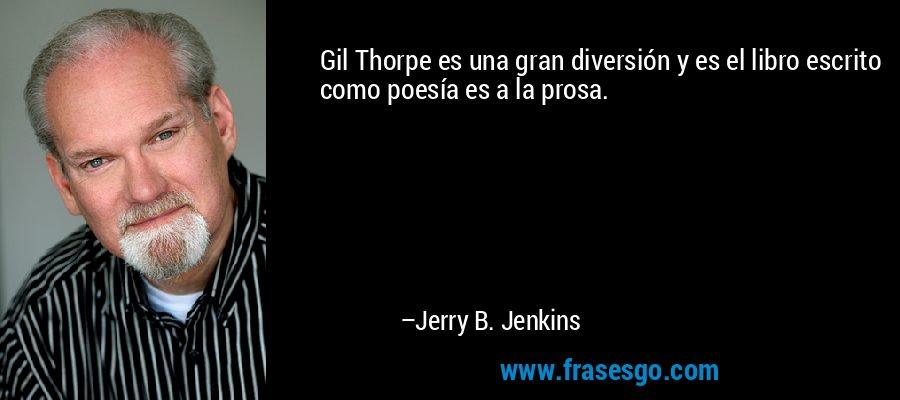 Gil Thorpe es una gran diversión y es el libro escrito como poesía es a la prosa. – Jerry B. Jenkins