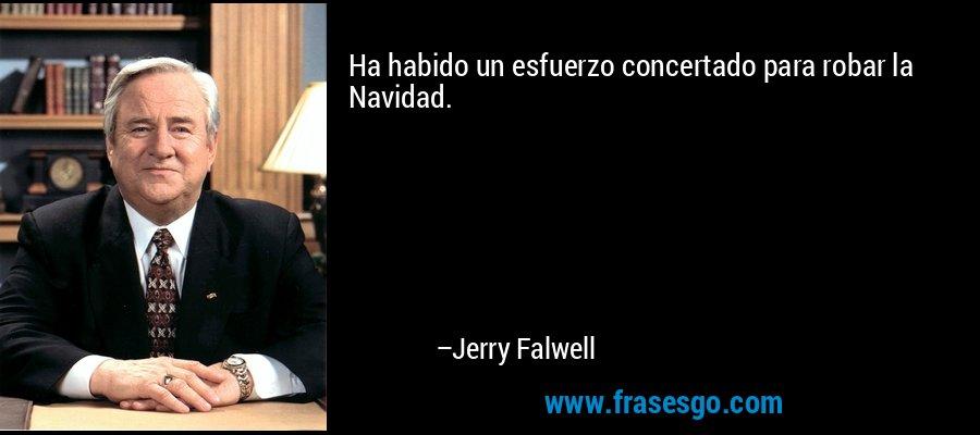 Ha habido un esfuerzo concertado para robar la Navidad. – Jerry Falwell