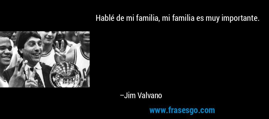 Hablé de mi familia, mi familia es muy importante. – Jim Valvano