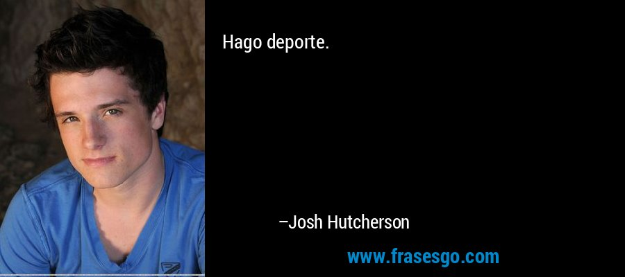 Hago deporte. – Josh Hutcherson
