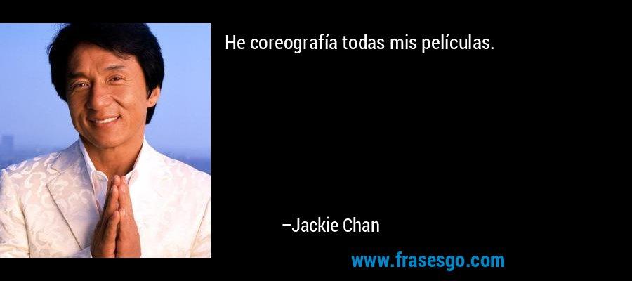 He coreografía todas mis películas. – Jackie Chan