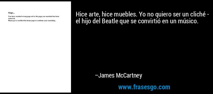 Hice arte, hice muebles. Yo no quiero ser un cliché - el hijo del Beatle que se convirtió en un músico. – James McCartney