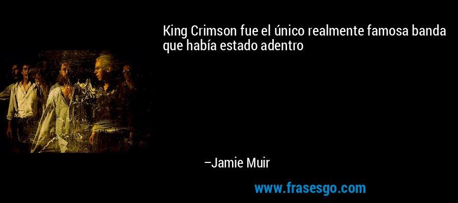King Crimson fue el único realmente famosa banda que había estado adentro – Jamie Muir