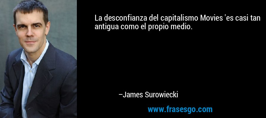 La desconfianza del capitalismo Movies 'es casi tan antigua como el propio medio. – James Surowiecki