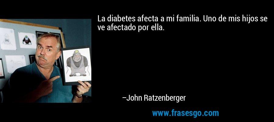 La diabetes afecta a mi familia. Uno de mis hijos se ve afectado por ella. – John Ratzenberger