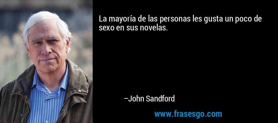 La mayoría de las personas les gusta un poco de sexo en sus novelas. – John Sandford