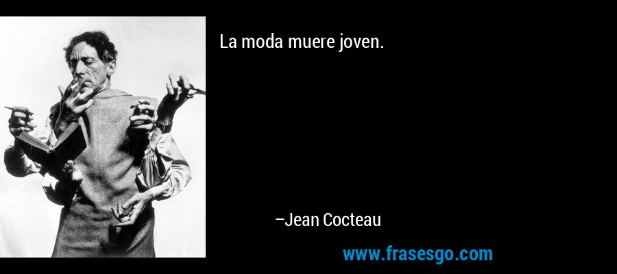 La moda muere joven. – Jean Cocteau