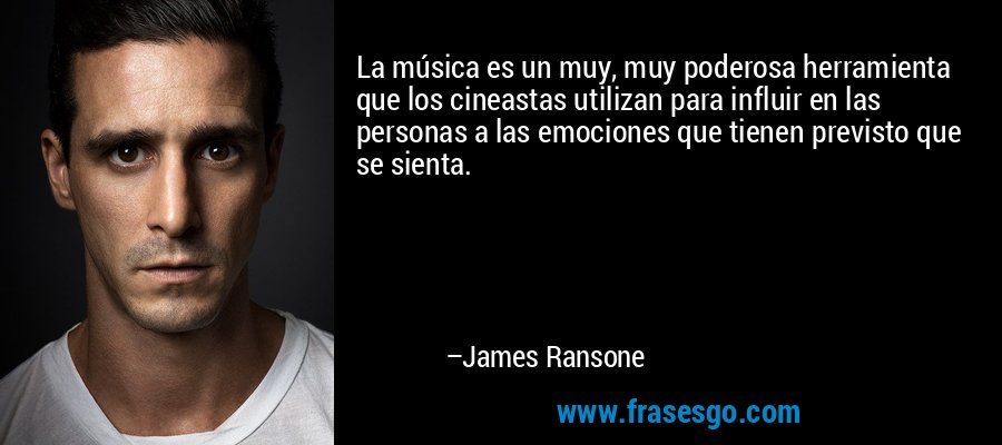 La música es un muy, muy poderosa herramienta que los cineastas utilizan para influir en las personas a las emociones que tienen previsto que se sienta. – James Ransone