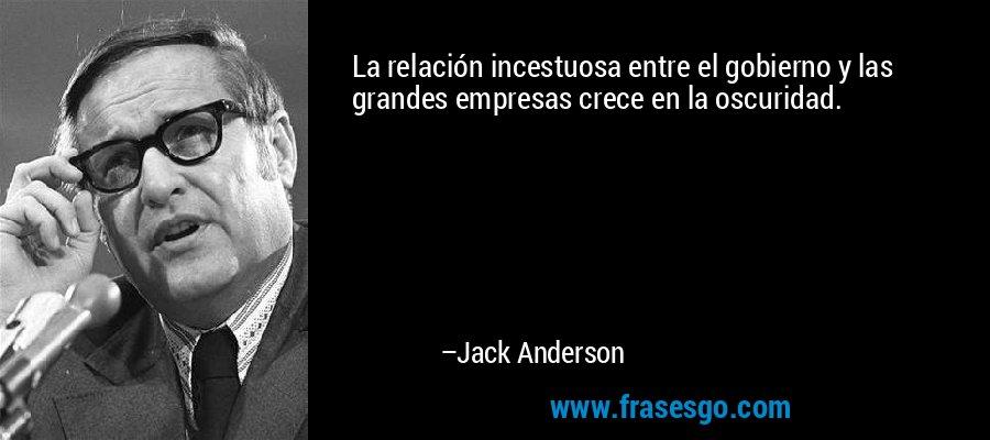 La relación incestuosa entre el gobierno y las grandes empresas crece en la oscuridad. – Jack Anderson