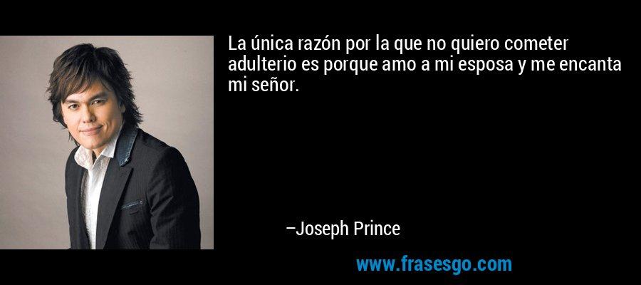 La única razón por la que no quiero cometer adulterio es porque amo a mi esposa y me encanta mi señor. – Joseph Prince