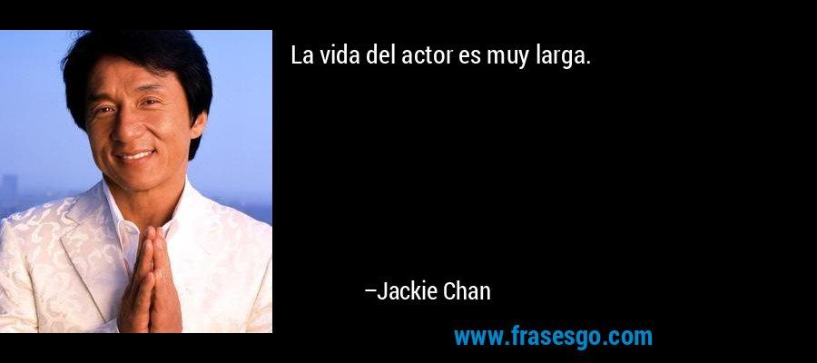 La vida del actor es muy larga. – Jackie Chan
