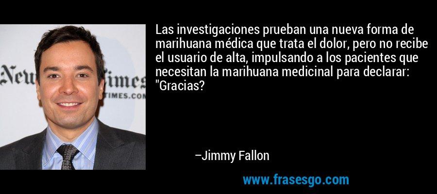 Las investigaciones prueban una nueva forma de marihuana médica que trata el dolor, pero no recibe el usuario de alta, impulsando a los pacientes que necesitan la marihuana medicinal para declarar: