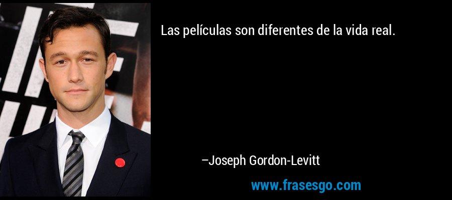 Las películas son diferentes de la vida real. – Joseph Gordon-Levitt
