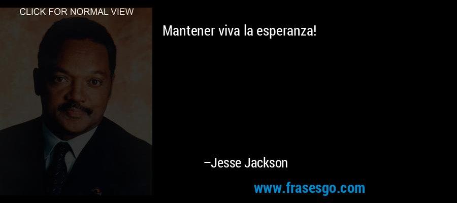 Mantener viva la esperanza! – Jesse Jackson