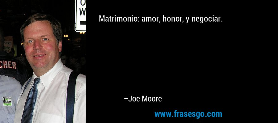 Matrimonio: amor, honor, y negociar. – Joe Moore
