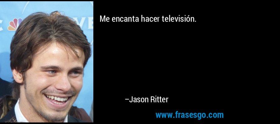 Me encanta hacer televisión. – Jason Ritter