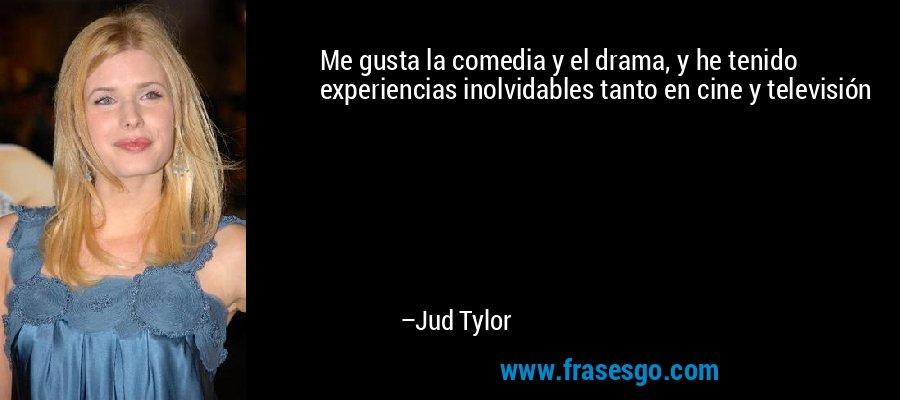 Me gusta la comedia y el drama, y he tenido experiencias inolvidables tanto en cine y televisión – Jud Tylor