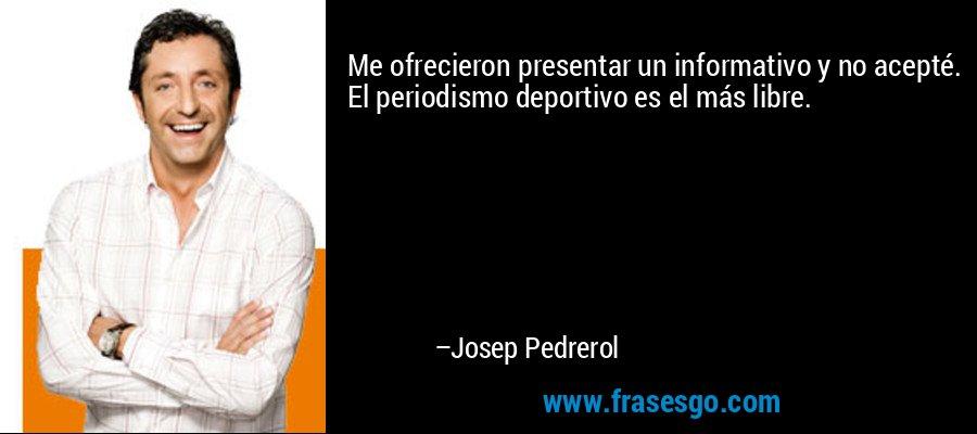 Me ofrecieron presentar un informativo y no acepté. El periodismo deportivo es el más libre. – Josep Pedrerol