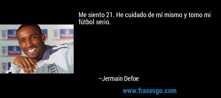 Me siento 21. He cuidado de mí mismo y tomo mi fútbol serio. – Jermain Defoe