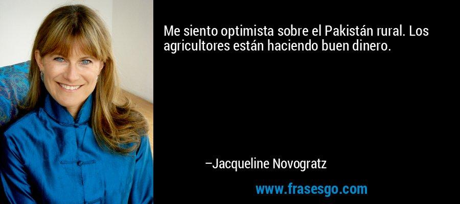 Me siento optimista sobre el Pakistán rural. Los agricultores están haciendo buen dinero. – Jacqueline Novogratz