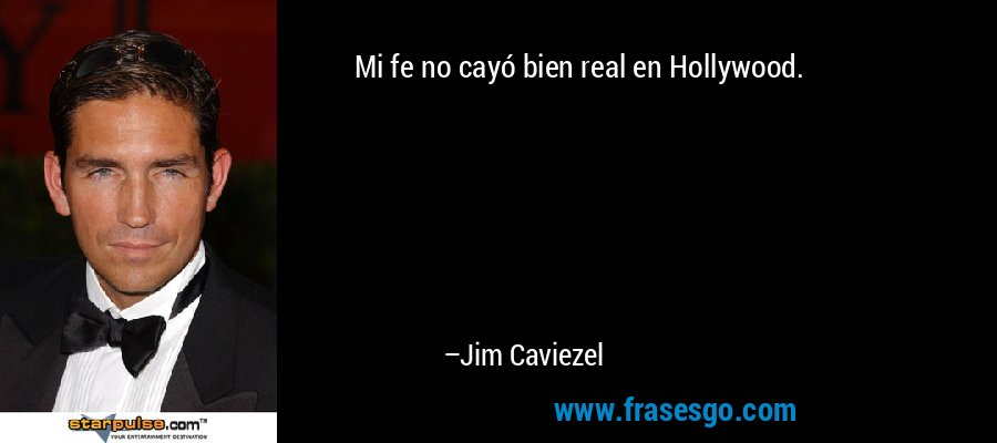 Mi fe no cayó bien real en Hollywood. – Jim Caviezel