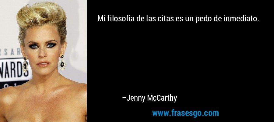 Mi filosofía de las citas es un pedo de inmediato. – Jenny McCarthy