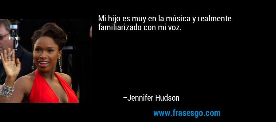Mi hijo es muy en la música y realmente familiarizado con mi voz. – Jennifer Hudson