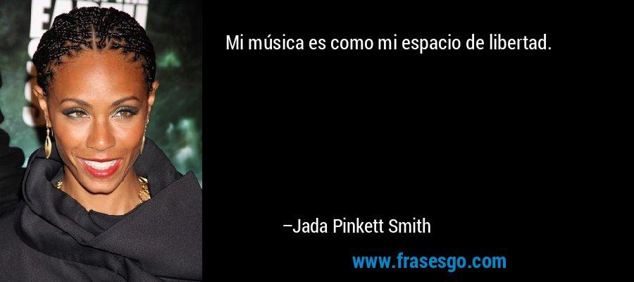 Mi música es como mi espacio de libertad. – Jada Pinkett Smith