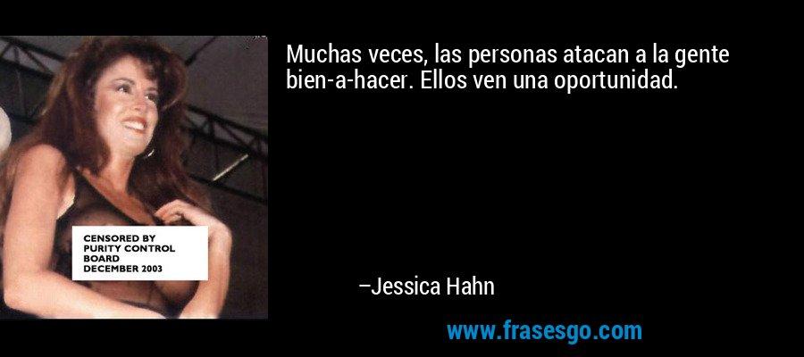 Muchas veces, las personas atacan a la gente bien-a-hacer. Ellos ven una oportunidad. – Jessica Hahn