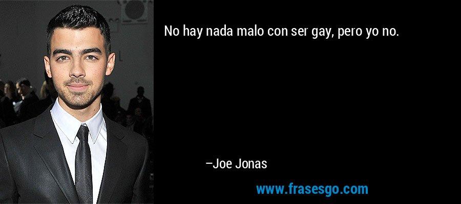 No hay nada malo con ser gay, pero yo no. – Joe Jonas