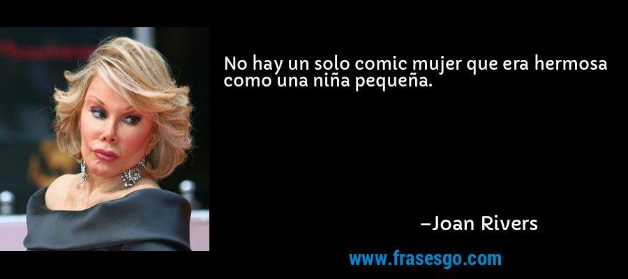 No hay un solo comic mujer que era hermosa como una niña pequeña. – Joan Rivers