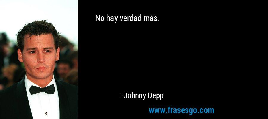 No hay verdad más. – Johnny Depp