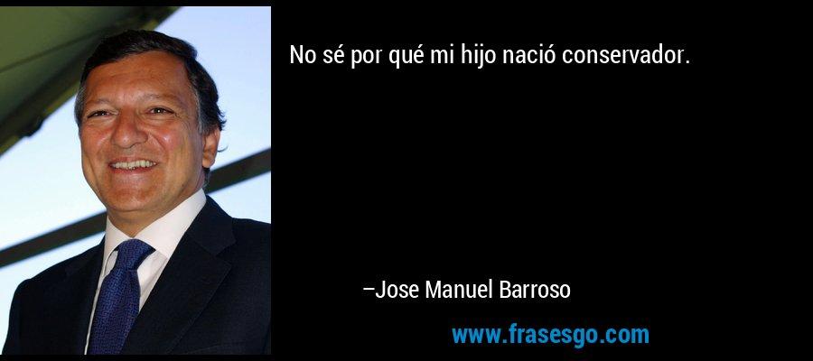 No sé por qué mi hijo nació conservador. – Jose Manuel Barroso