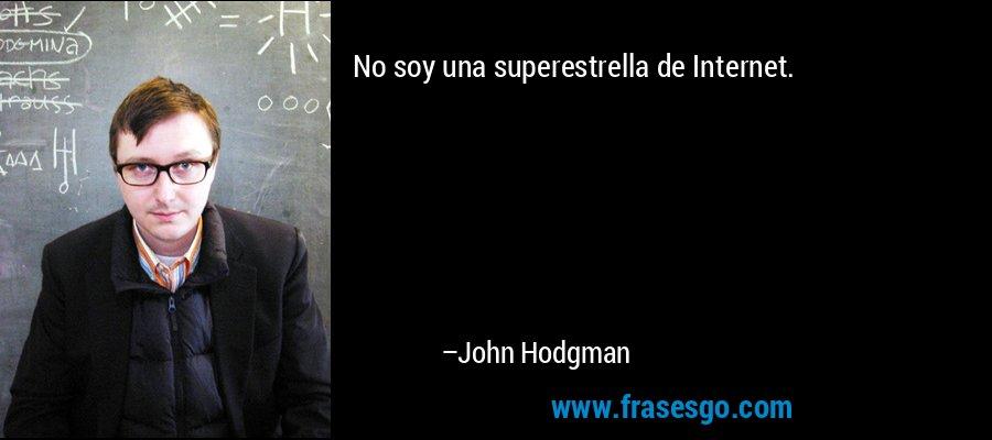 No soy una superestrella de Internet. – John Hodgman