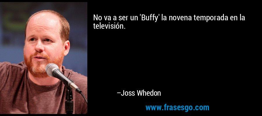 No va a ser un 'Buffy' la novena temporada en la televisión. – Joss Whedon
