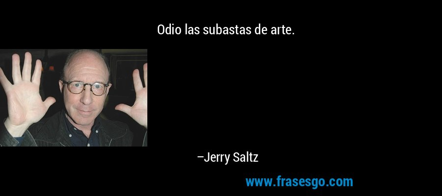 Odio las subastas de arte. – Jerry Saltz