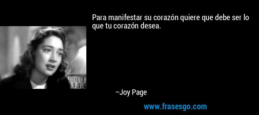 Para manifestar su corazón quiere que debe ser lo que tu corazón desea. – Joy Page