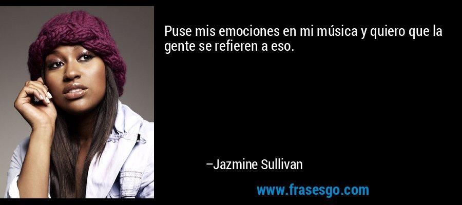 Puse mis emociones en mi música y quiero que la gente se refieren a eso. – Jazmine Sullivan