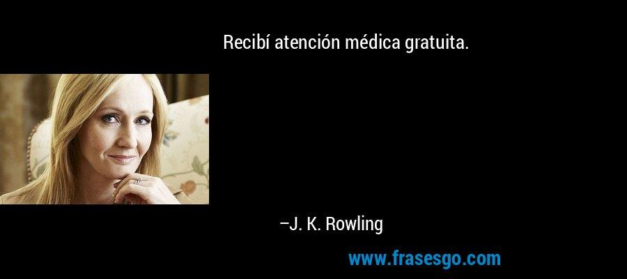 Recibí atención médica gratuita. – J. K. Rowling