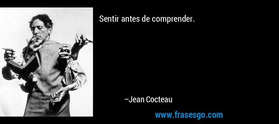 Sentir antes de comprender. – Jean Cocteau