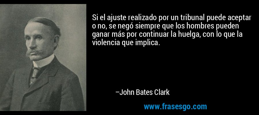 john bates clark In his own day, john bates clark (1847-1938) was caricatured as an apologist for laissez-faire capitalism (veblen 1908) 1 the caricature has shown staying power, a measure, perhaps, of the relative paucity of scholarship on clark and his work.