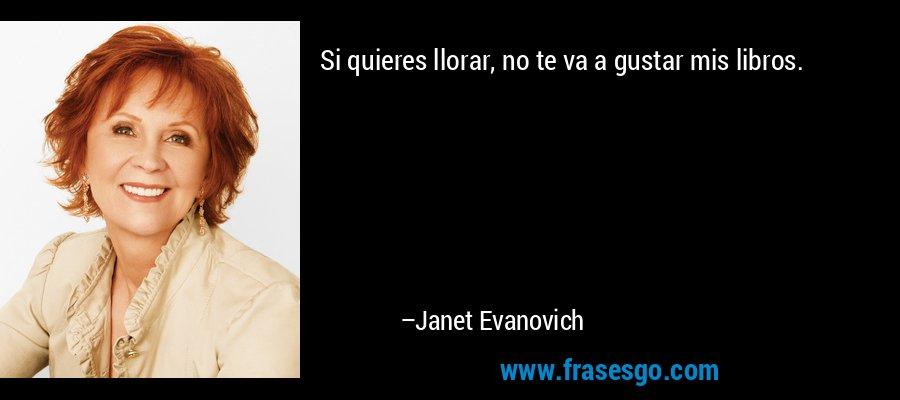 Si quieres llorar, no te va a gustar mis libros. – Janet Evanovich
