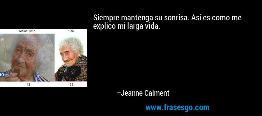 Siempre mantenga su sonrisa. Así es como me explico mi larga vida. – Jeanne Calment