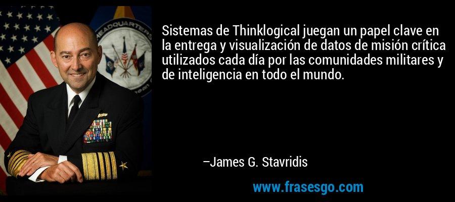 Sistemas de Thinklogical juegan un papel clave en la entrega y visualización de datos de misión crítica utilizados cada día por las comunidades militares y de inteligencia en todo el mundo. – James G. Stavridis